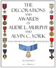 The Decorations and Awards of Audie L. Murphy and Alvin C. York: The U.S. Military's Most Notable Infantrymen.